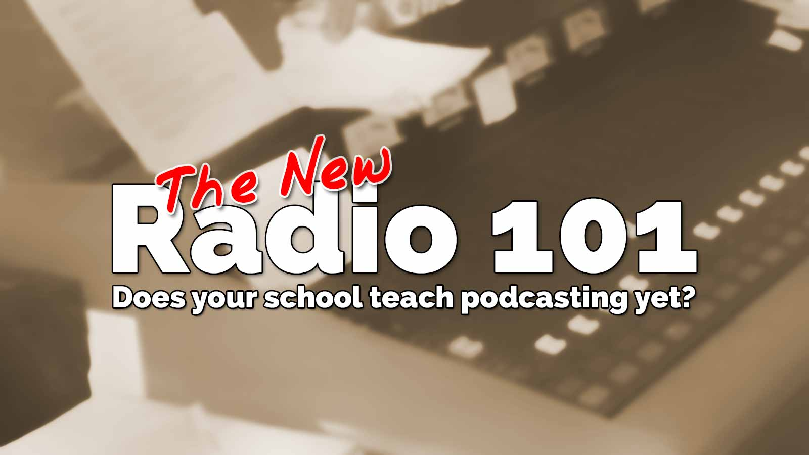 Does your school teach podcasting yet? The New Radio 101