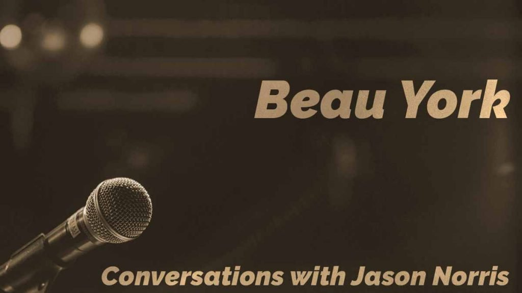 Beau York - Conversations with Jason Norris - https://JasonNorris.com