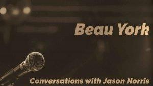 Beau York - Conversations with Jason Norris - https://JasonNorris.com