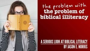 The problem with the problem of biblical illiteracy by Jason E. Norris