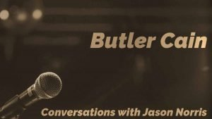 Butler Cain - Conversations with Jason Norris - https://JasonNorris.com