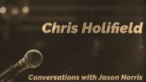 Chris Holifield - Conversations with Jason Norris - https://JasonNorris.com