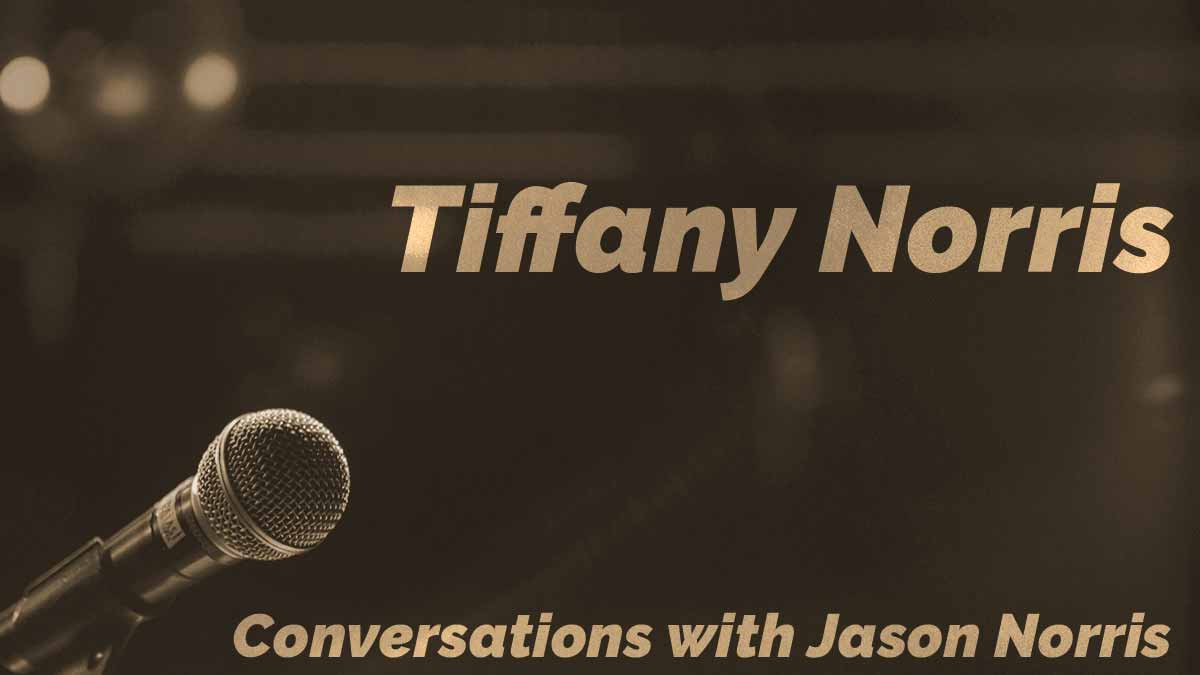 Conversations with Jason Norris. Tiffany Norris.