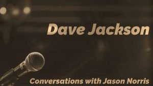 Dave Jackson - Conversations with Jason Norris - https://JasonNorris.com