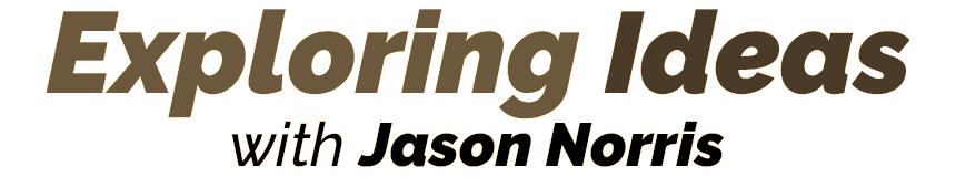 Exploring Ideas with Jason Norris at JasonNorris.com