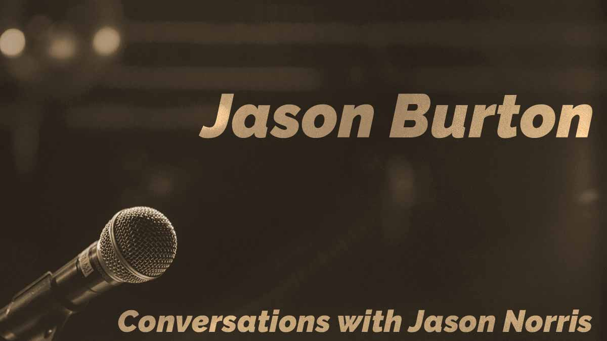 Jason Burton - Conversations with Jason Norris - https://JasonNorris.com