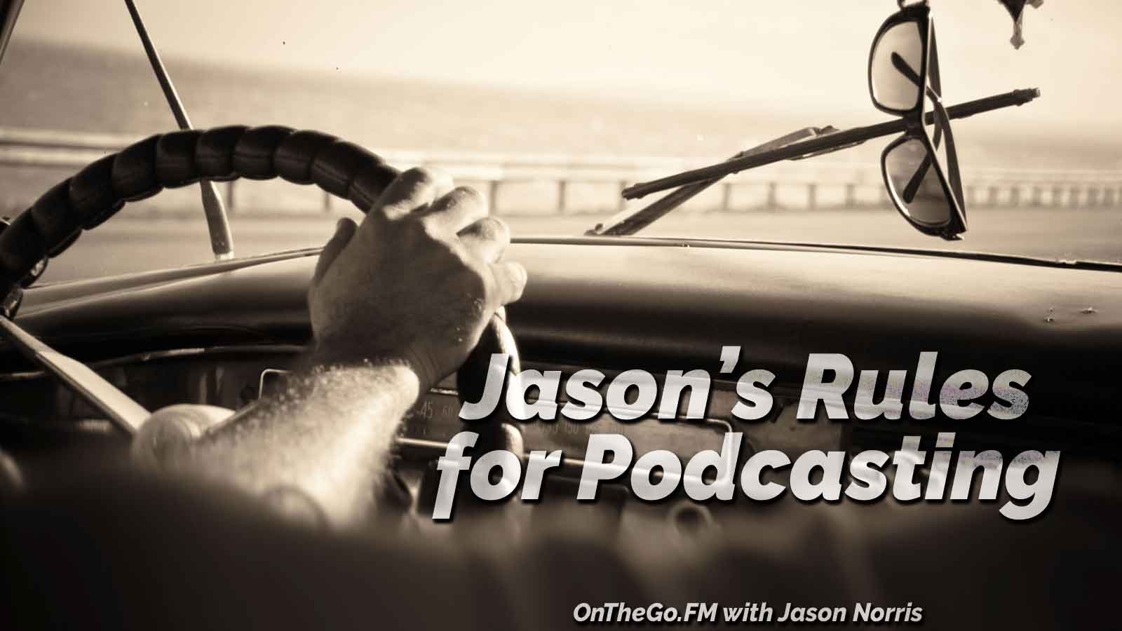Jason's Rules for Podcasting. OnTheGo.FM with Jason E. Norris