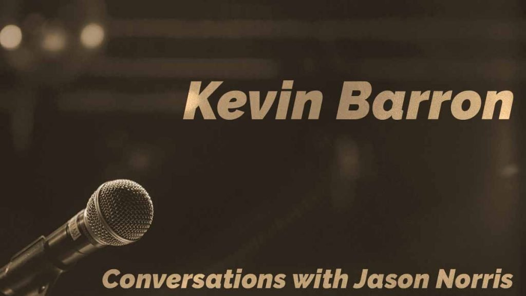Kevin Barron - Conversations with Jason Norris - https://JasonNorris.com