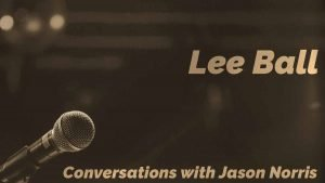 Lee Ball - Conversations with Jason Norris - https://JasonNorris.com