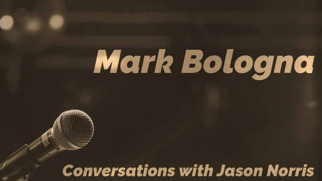 Mark Bologna - Conversations with Jason Norris - https://JasonNorris.com
