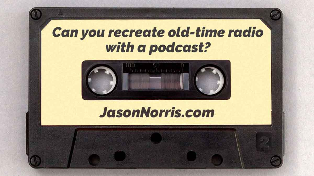 Can you recreate old-time radio with a podcast? - JasonNorris.com