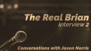The Real Brian - Conversations with Jason Norris - https://JasonNorris.com